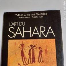 Libros de segunda mano: L'ART DU SAHARA .ARCHIVES DES SABLES YVES ET CHRISTINE GAUTHIER. Lote 221786600