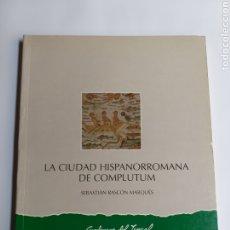 Libros de segunda mano: LA CIUDAD HISPANORROMANA DE COMPLUTUM SEBASTIÁN RASCÓN MARQUÉS . ARTE ROMANO. Lote 221873593