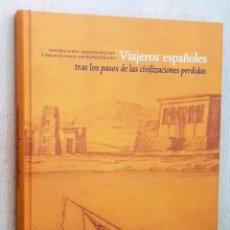 Libros de segunda mano: ESPEDICIONES ARQUEOLÓGICAS Y EXCAVACIONES ANTROPOLÓGICAS: VIAJEROS ESPAÑOLES TRAS LOS PASOS DE LAS C. Lote 221910966