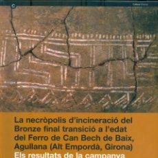 Libros de segunda mano: NUMULITE L0177 LA NECRÒPOLIS D'INCINERACIÓ DEL BRONZE EDAT DEL FERRO DE CAN BECH BAIX AGULLANA. Lote 222272791