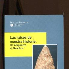 Libros de segunda mano: LA RAÍCES DE NUESTRA HISTORIA. DE ATAPUERCA AL NEOLÍTICO EN BURGOS 2009. PREHISTORIA NUEVO. Lote 222636655