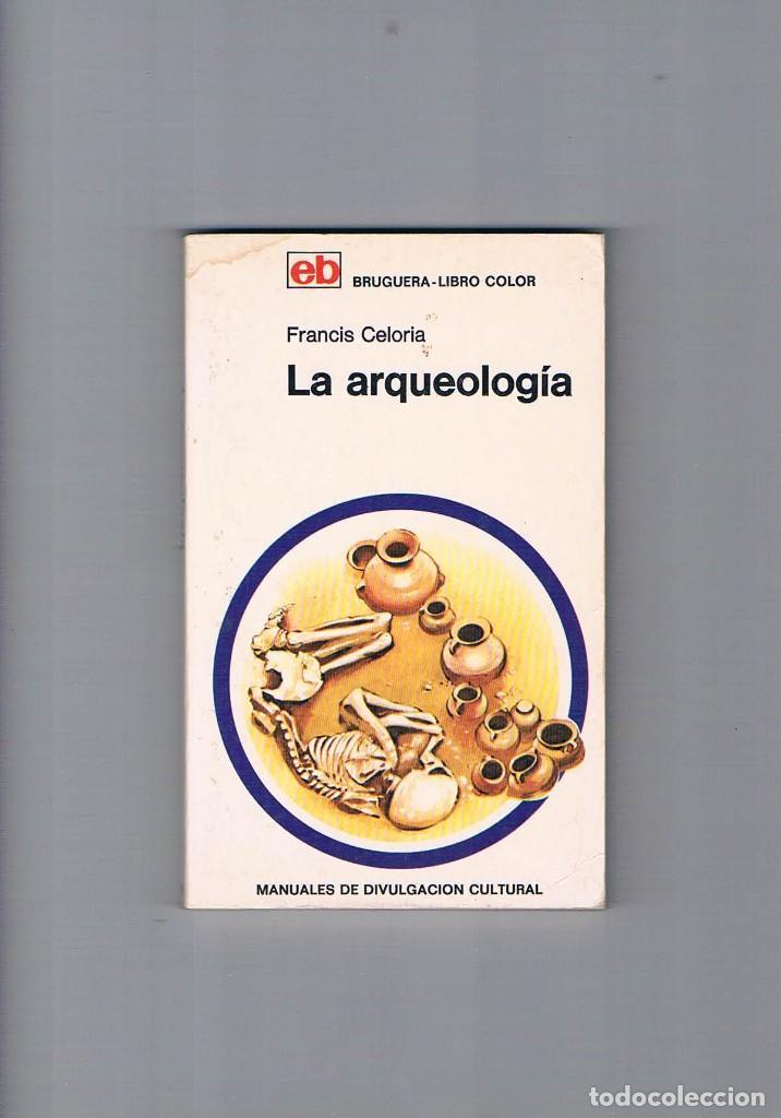 LA ARQUEOLOGIA FRANCIS CELORIA BRUGUERA LIBRO COLOR MANUALES DIVULGACION CULTURAL 1973 (Libros de Segunda Mano - Ciencias, Manuales y Oficios - Arqueología)