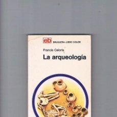 Libros de segunda mano: LA ARQUEOLOGIA FRANCIS CELORIA BRUGUERA LIBRO COLOR MANUALES DIVULGACION CULTURAL 1973. Lote 223131612