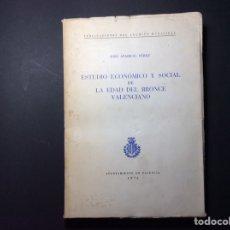 Libros de segunda mano: ESTUDIO ECONÓMICO Y SOCIAL DE LA EDAD DEL BRONCE VALENCIANO. Lote 223500768