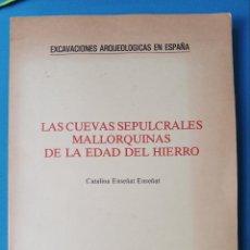 Libros de segunda mano: LAS CUEVAS SEPULCRALES MALLORQUINAS DE LA EDAD DEL HIERRO. - CATALINA ENSEÑAT ENSEÑAT. Lote 225047746