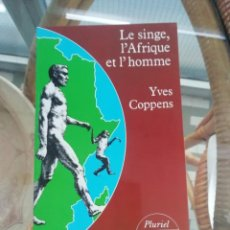 Libros de segunda mano: LE SINGE, L'AFRIQUE ET L'HOMME DE YVES COPPENS EN FRANCÉS, APARICIÓN DELHOMBRE. Lote 225109325