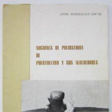 Libros de segunda mano: JOSÉ GONZÁLEZ ORTIZ. NOCIONES DE PREHISTORIA DE PUERTOLLANO Y SUS ALREDEDORES. 1ª ED. 1979. Lote 226300067