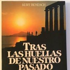 Libros de segunda mano: TRAS LAS HUELLAS DE NUESTRO PASADO / KURT BENESCH / CÍRCULO DE LECTORES. Lote 226381097