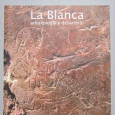 Libros de segunda mano: GASPAR MUÑOZ COSME Y MARÍA CRISTINA VIDAL LORENZO (EDS.). LA BLANCA: ARQUEOLOGÍA Y DESARROLLO. 2005. Lote 226460990