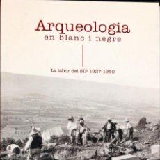 Libros de segunda mano: ARQUEOLOGIA EN BLANC I NEGRE. LA LABOR DEL SIP 1927-1950. Lote 226461040
