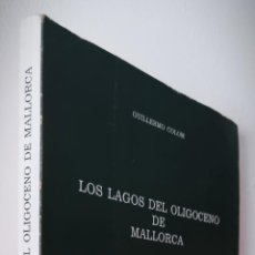Libros de segunda mano: LOS LAGOS DEL OLIGOCENO DE MALLORCA - GUILLERMO COLOM.1983 - MALLORCA. Lote 230050460