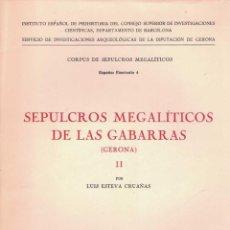 Libros de segunda mano: LUIS ESTEVA CRUAÑAS. SEPULCROS MEGALÍTICOS DE LAS GABARRAS (GERONA) II. Lote 230810485