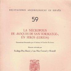 """Libros de segunda mano: RODRIGO PITA Y LUIS DÍEZ-CORONEL. LA NECRÓPOLIS DE """"ROQUES DE SAN FORMATGE"""", EN SEROS (LÉRIDA). Lote 231796930"""