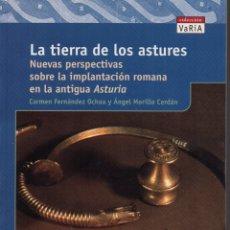 Libros de segunda mano: LA TIERRA DE LOS ASTURES NUEVAS PERSPECTIVAS SOBRE LA IMPLANTACIÓN ROMANA EN LA ANTIGUA ASTURIA. Lote 234977495