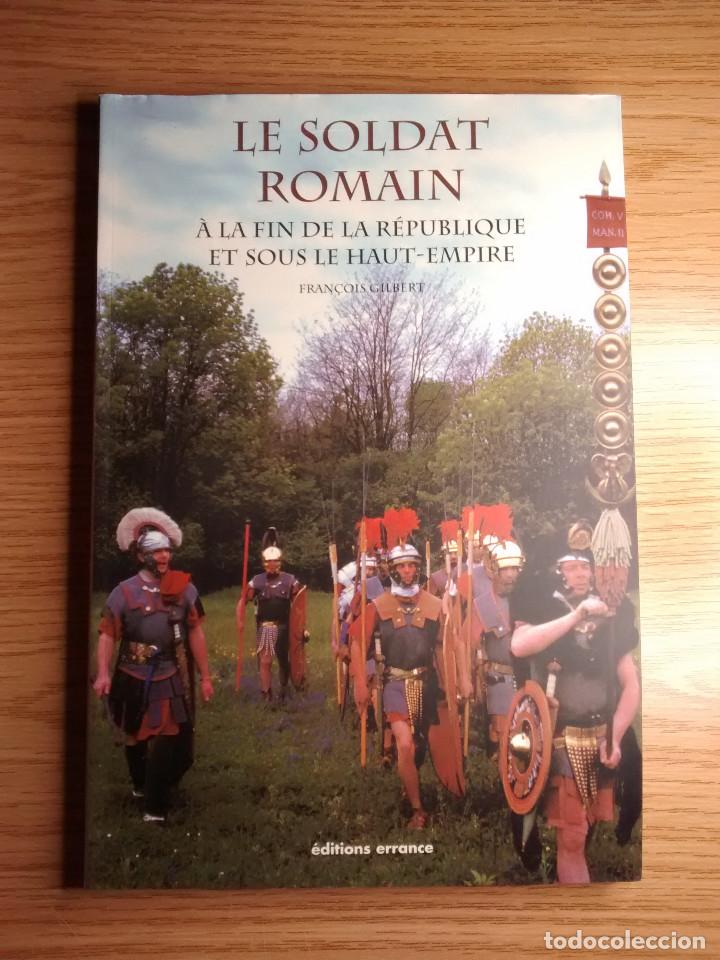 LE SOLDAT ROMAIN (EL SOLDADO ROMANO). DEL FIN DE LA REPUBLICA Y PRINCIPIOS DEL ALTO IMPERIO - FRANCO (Libros de Segunda Mano - Ciencias, Manuales y Oficios - Arqueología)