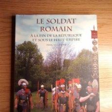 Libros de segunda mano: LE SOLDAT ROMAIN (EL SOLDADO ROMANO). DEL FIN DE LA REPUBLICA Y PRINCIPIOS DEL ALTO IMPERIO - FRANCO. Lote 102569126
