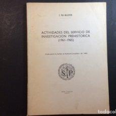 Libros de segunda mano: ACTIVIDADES DEL SERVICIO DE INVESTIGACIÓN PREHISTÓRICA (1961-1965). Lote 243102735