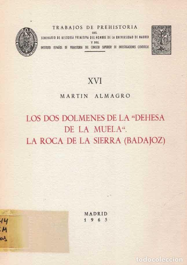 MARTIN ALMAGRO. LOS DOS DOLMENES DE LA DEHESA DE LA MUELA. LA ROCA DE LA SIERRA. BADAJOZ (Libros de Segunda Mano - Ciencias, Manuales y Oficios - Arqueología)