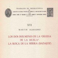 Libros de segunda mano: MARTIN ALMAGRO. LOS DOS DOLMENES DE LA DEHESA DE LA MUELA. LA ROCA DE LA SIERRA. BADAJOZ. Lote 243957775