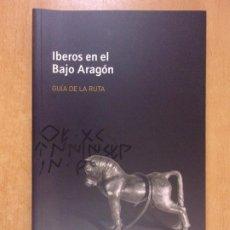 Livres d'occasion: IBEROS EN EL BAJO ARAGÓN. GUÍA DE LA RUTA / 2009. CONSORCIO PATRIMONIO IBERICO DE ARAGÓN. Lote 244584485