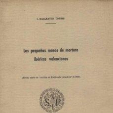 Libros de segunda mano: ISIDRO BALLESTER TORMO. LAS PEQUEÑAS MANOS DE MORTERO IBÉRICAS VALENCIANAS. Lote 244637350