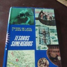Libros de segunda mano: TESOROS SUMERGIDOS, PIERRE DE LATIL Y JEAN RIVOIRE - LUIS DE CARALT, 1962. Lote 244781265