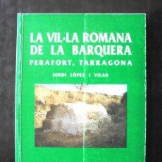 Libros de segunda mano: LA VIL·LA ROMANA DE LA BARQUERA, PERAFORT, TARRAGONA JORDI LÓPEZ I VILAR 1993 1A MUSEU D'HISTÒRIA. Lote 245186525