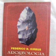 Libros de segunda mano: ARQUEOLOGÍA ARGENTINA / FEDERICO B. KIRBUS. Lote 247525845