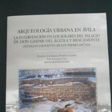 Libros de segunda mano: ARQUEOLOGÍA URBANA EN ÁVILA. LA INTERVENCIÓN EN LOS SOLARES DEL PALACIO DE DON GASPAR DEL ÁGUILA. Lote 249250090