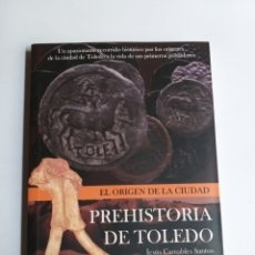 Libros de segunda mano: PREHISTORIA DE TOLEDO. EL ORIGEN DE LA CIUDAD JESÚS GARROVERS. Lote 251398855