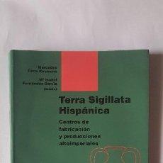 Libros de segunda mano: TERRA SIGILLATA HISPÁNICA. CENTROS DE FABRICACIÓN Y PRODUCCIONES ALTOIMPERIALES. Lote 252428975