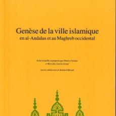 Libros de segunda mano: GENÈSE DE LA VILLE ISLAMIQUE EN AL-ANDALUS ET AU MAGHREB OCCIDENTAL (CSIC 1998) SIN USAR. Lote 253169850