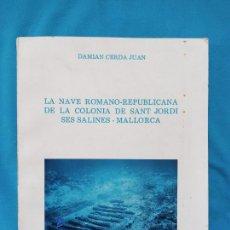 Libros de segunda mano: LA NAVE ROMANA-REPUBLICANA DE LA COLONIA DE SANT JORDI SES SALINES - MALLORCA - DAMIÁN CERDA. Lote 259706235