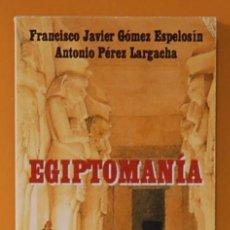 Libros de segunda mano: FCO JAVIER GOMEZ ESPELOSIN Y A. PEREZ LARGACHA. EGIPTOMANIA. ALIANZA EDITORIAL. 1997. Lote 261585485