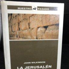 Libros de segunda mano: LA JERUSALÉN QUE JESÚS CONOCIÓ. LA ARQUEOLOGÍA COMO PRUEBA. JOHN WILKINSON. EDICIONES DESTINO, 1990. Lote 266661148