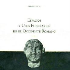 Libros de segunda mano: ESPACIO Y USOS FUNERARIOS EN EL OCCIDENTE ROMANO. ACTAS [VAQUERIZO - 2 VOL - 770 PÁGS - COMO NUEVOS]. Lote 270644678
