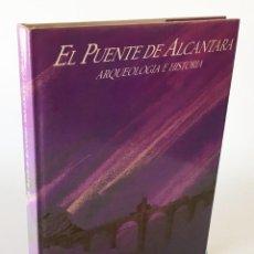 Libros de segunda mano: EL PUENTE DE ALCÁNTARA - ARQUEOLOGÍA E HISTORIA - CEHOPU - INGENIERÍA, HISTORIA, ROMANA HISPANIA. Lote 277539123