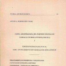 Libros de segunda mano: ANTÓN A. RODRÍGUEZ CASAL. CARTA ARQUEOLÓGICA DEL PARTIDO JUDICIAL DE CARBALLO DE BERGANTIÑOS CORUÑA.. Lote 277557798