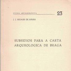 Libros de segunda mano: J. J. RIGAUD DE SOUSA. SUBSIDIOS PARA LA CARTA ARQUEOLÓGICA DE BRAGA. Lote 277558668