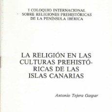 Libros de segunda mano: ANTONIO TEJERA GASPAR. LA RELIGIÓN EN LAS CULTURAS PREHISTÓRICAS DE LAS ISLAS CANARIAS.. Lote 277559348