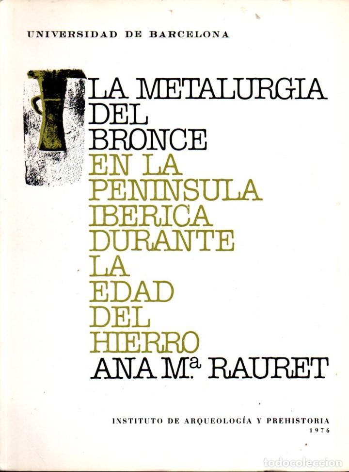 RAURET : METALURGIA DEL BRONCE EN LA PENÍNSULA IBÉRICA EN LA EDAD DEL HIERRO (1976) GRAN FORMATO (Libros de Segunda Mano - Ciencias, Manuales y Oficios - Arqueología)