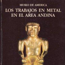 Libros de segunda mano: LOS TRABAJOS EN METAL EN EL AREA ANDINA - CUESTA DOMINGO, ROVIRA LLORENS - MUSEO DE AMÉRICA 1982. Lote 278337483