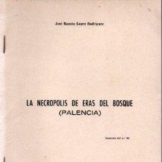 Libros de segunda mano: J. R. LÓPEZ RODRÍGUEZ : LA NECRÓPOLIS DE ERAS DEL BOSQUE - PALENCIA (1978). Lote 279509443