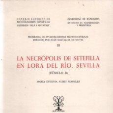 Libros de segunda mano: M. E. AUBET : LA NECRÓPOLIS DE SETEFILLA EN LORA DEL RÍO, SEVILLA (1978). Lote 279518398