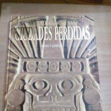 Libros de segunda mano: MAYAS Y AZTECAS (ARQUEOLOGÍA DE LAS CIUDADES PERDIDAS -VOL 2 ). Lote 279576333