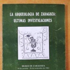 Libros de segunda mano: LA ARQUEOLOGIA DE ZARAGOZA, ULTIMAS INVESTIGACIONES / MUSEO DE ZARAGOZA. 1982. Lote 287686633