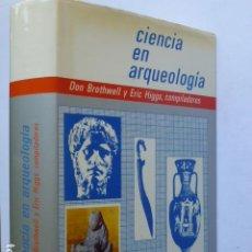 Libros de segunda mano: CIENCIA EN ARQUEOLOGÍA. DON BROTHWELL Y ERIC HIGGS, COMPILADORES.. Lote 288567983
