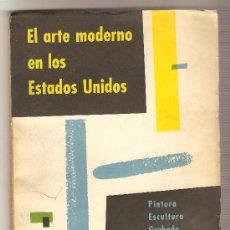 Libros de segunda mano: EL ARTE MODERNO EN LOS ESTADOS UNIDOS. PINTURA, ESCULTURA, GRABADO, ARQUITECTURA.. Lote 27513690