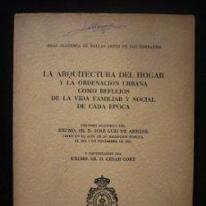 Libros de segunda mano: LA ARQUITECTURA DEL H OGAR Y LA ORDENACION URBANA. JOSE LUIS DE ARRRASE. ACAD.SAN FERNANDO.. Lote 25470382