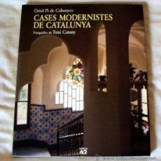 Libros de segunda mano: CASES MODERNISTES DE CATALUNYA - ORIOL PI DE CABANYES - FOTOS TONI CATANY ED 62. Lote 26302273